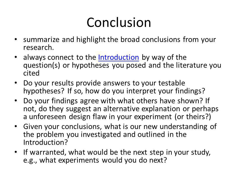 Conclusion summarize and highlight the broad conclusions from your research.