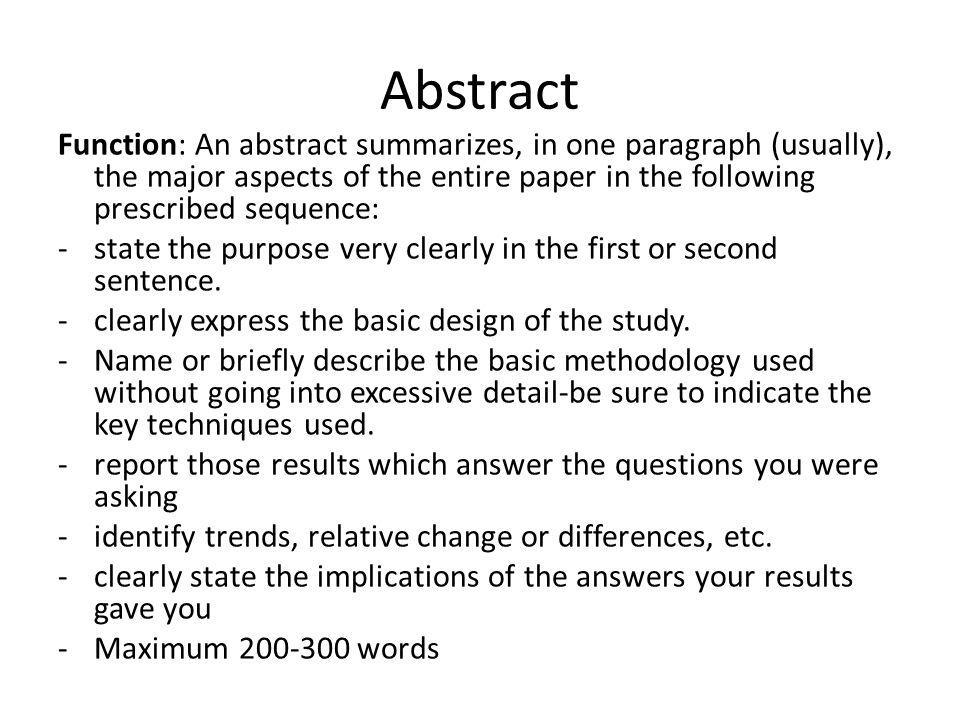 Abstract Function: An abstract summarizes, in one paragraph (usually), the major aspects of the entire paper in the following prescribed sequence: -st
