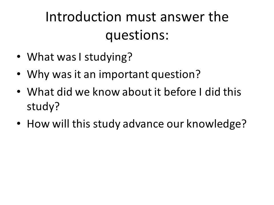 Introduction must answer the questions: What was I studying.
