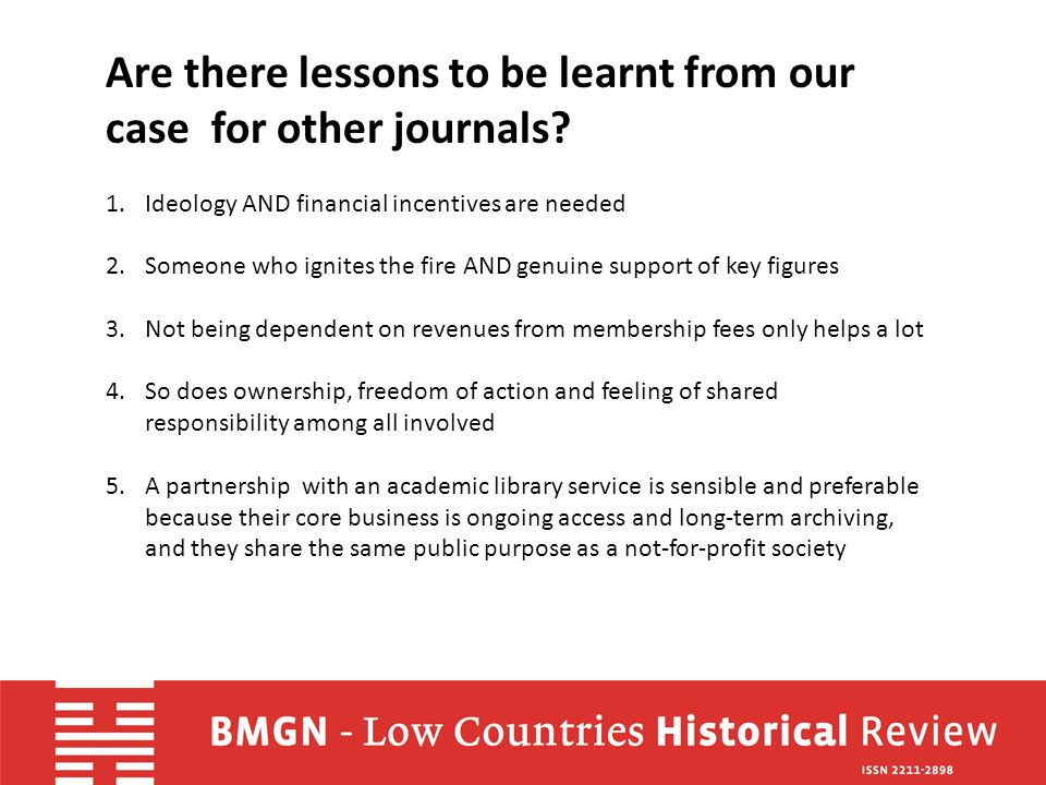 Are there lessons to be learnt from our case for other journals? 1.Ideology AND financial incentives are needed 2.Someone who ignites the fire AND gen