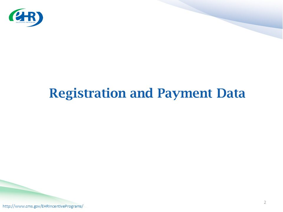 http://www.cms.gov/EHRIncentivePrograms/ Registration and Payment Data 2