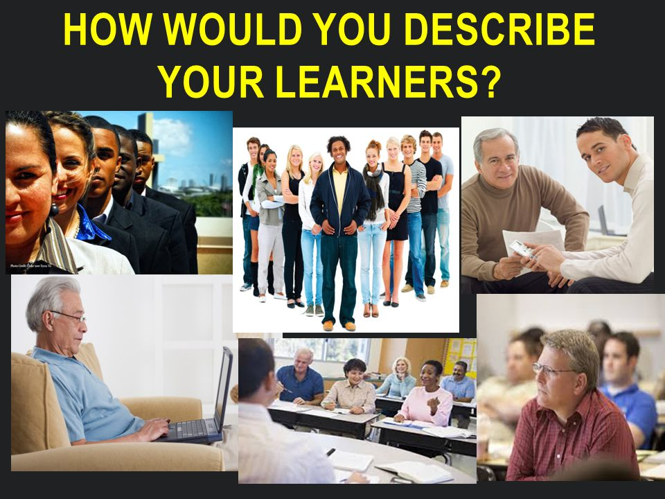 HOW WOULD YOU DESCRIBE YOUR LEARNERS?