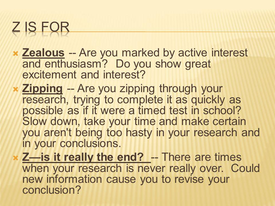 Zealous -- Are you marked by active interest and enthusiasm.