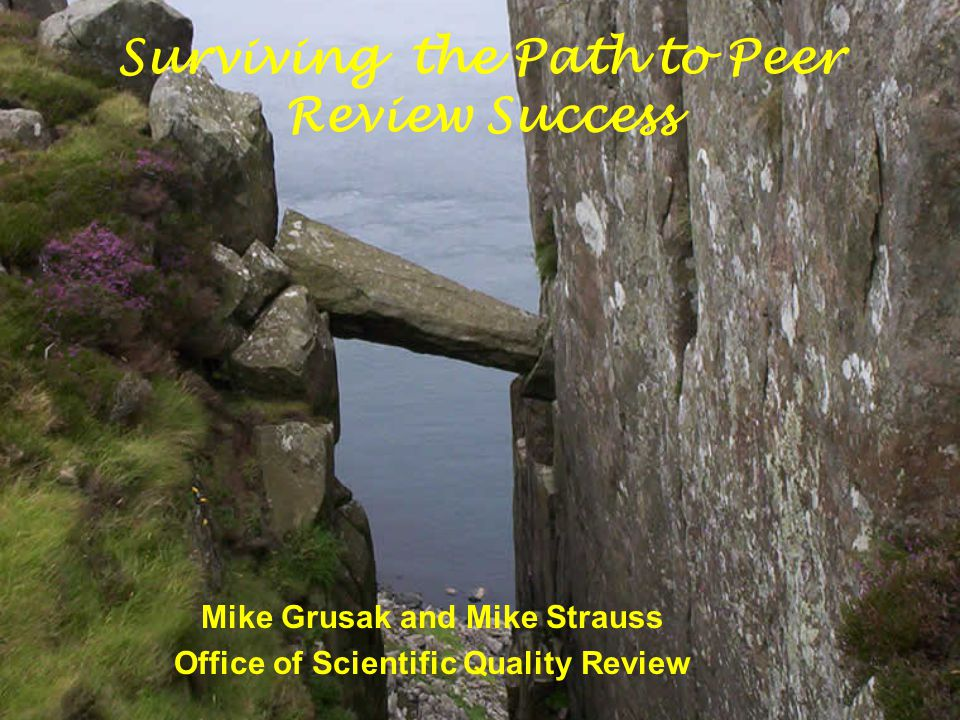 Mike Grusak and Mike Strauss Office of Scientific Quality Review Surviving the Path to Peer Review Success