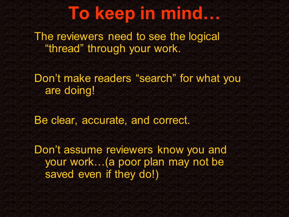 To keep in mind… The reviewers need to see the logical thread through your work.