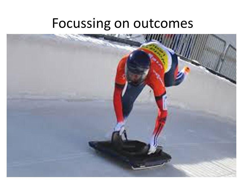 Focussing on outcomes