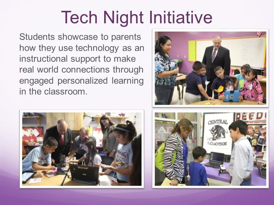 Tech Night Initiative Students showcase to parents how they use technology as an instructional support to make real world connections through engaged personalized learning in the classroom.
