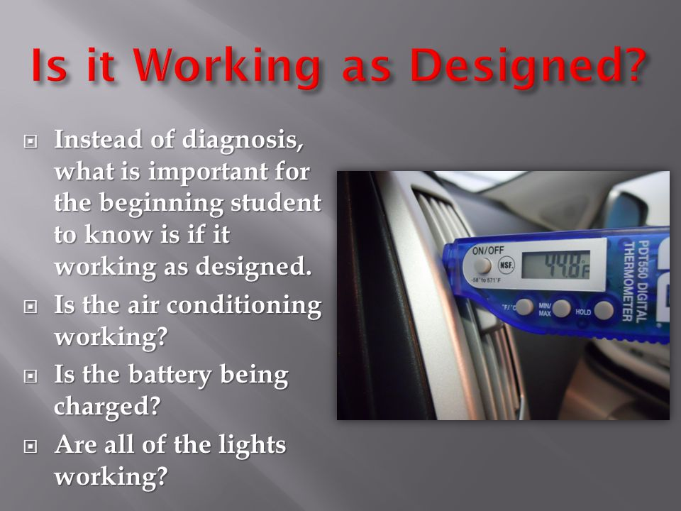  Instead of diagnosis, what is important for the beginning student to know is if it working as designed.