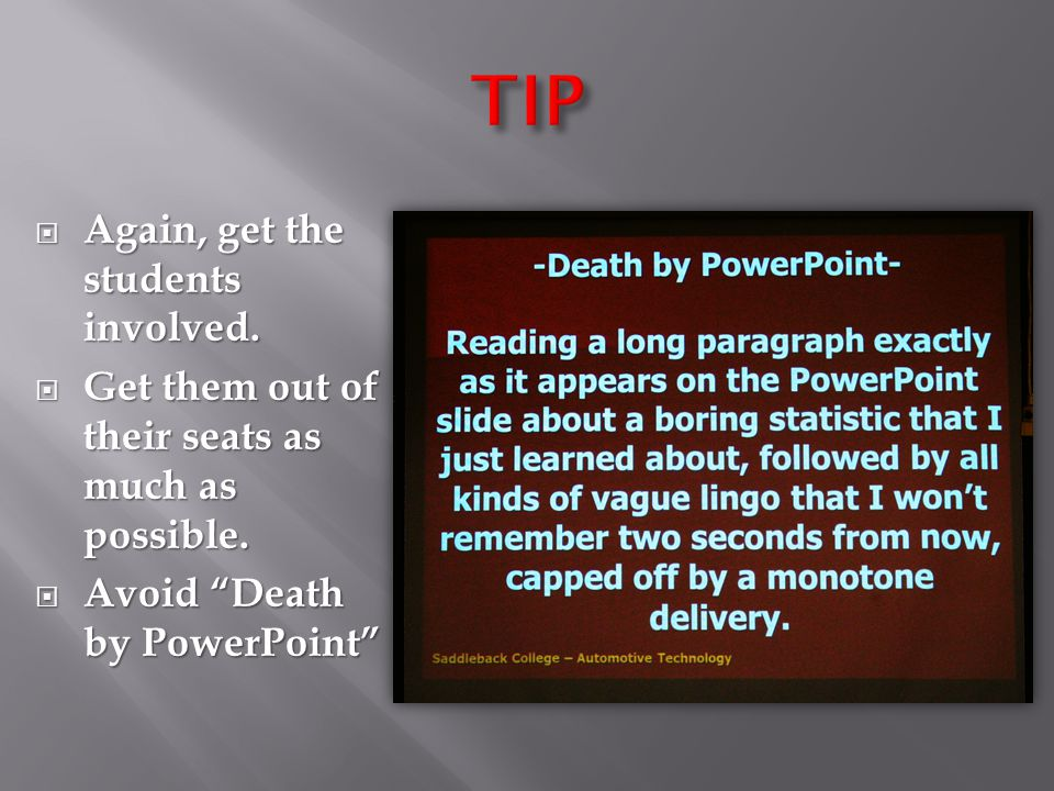""" Again, get the students involved.  Get them out of their seats as much as possible.  Avoid """"Death by PowerPoint"""""""