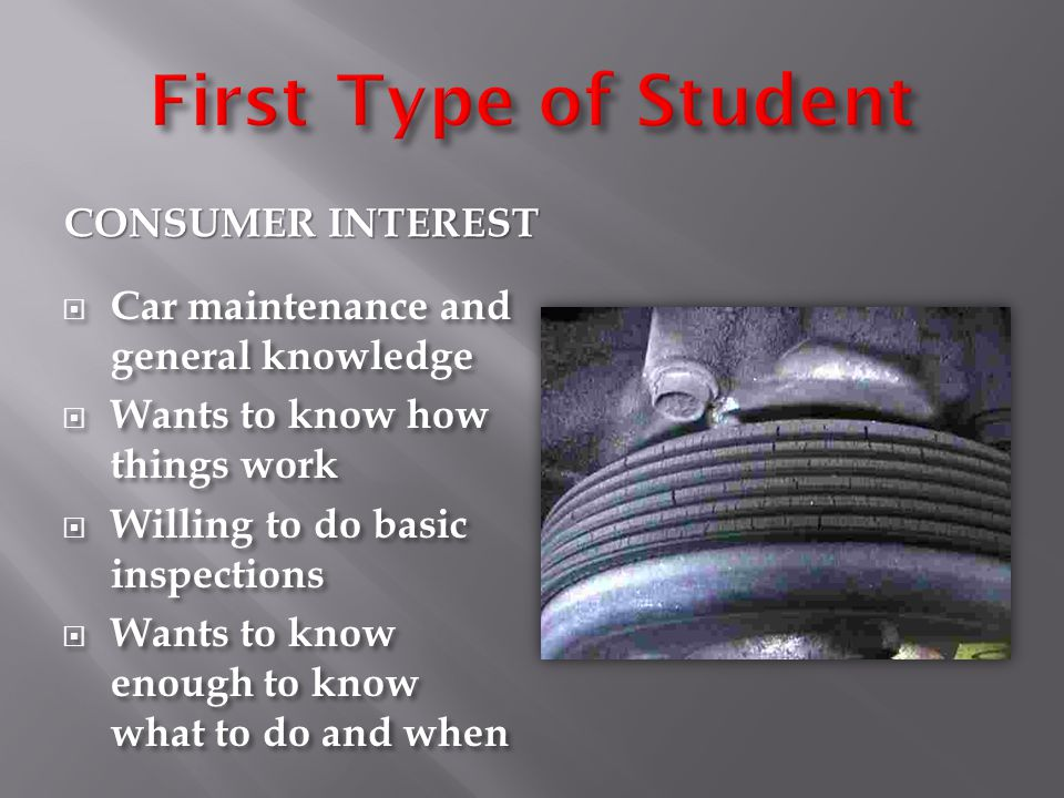 CONSUMER INTEREST  Car maintenance and general knowledge  Wants to know how things work  Willing to do basic inspections  Wants to know enough to