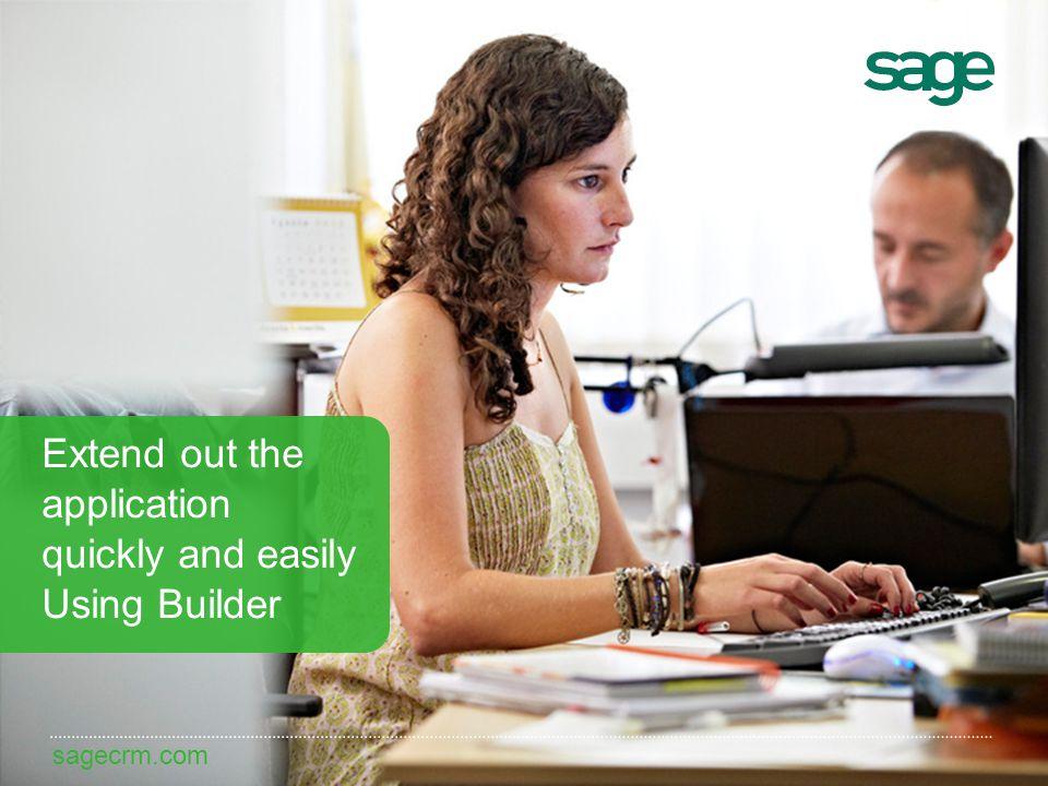 sagecrm.com Extend out the application quickly and easily Using Builder sagecrm.com
