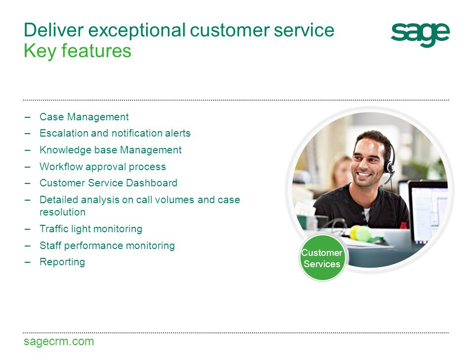 Deliver exceptional customer service Key features –Case Management –Escalation and notification alerts –Knowledge base Management –Workflow approval p