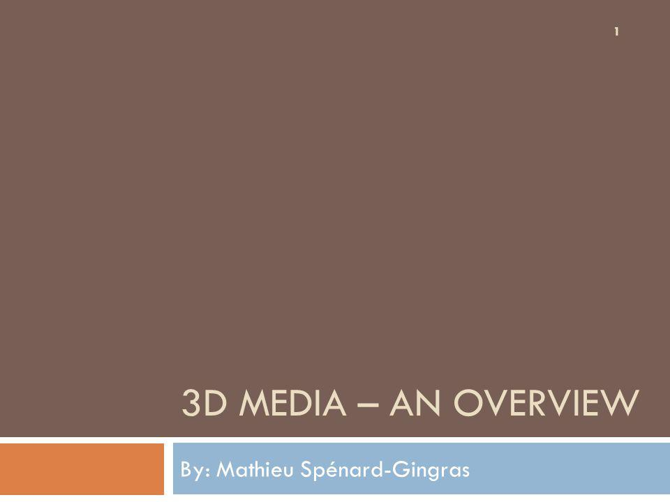 3D MEDIA – AN OVERVIEW By: Mathieu Spénard-Gingras 1