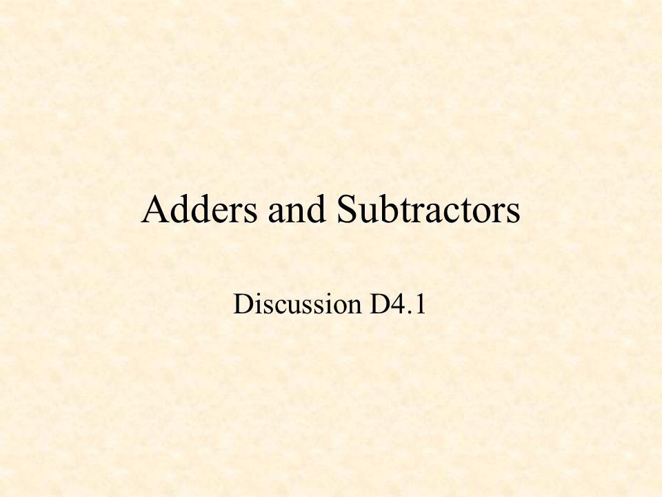 Adders and Subtractors Discussion D4.1