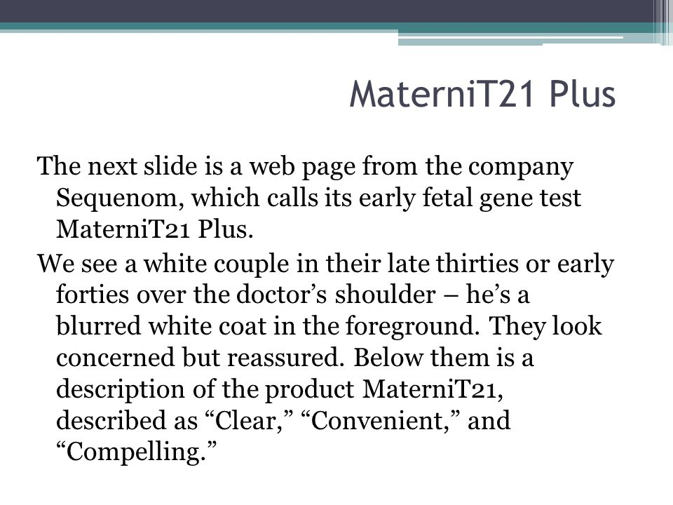 MaterniT21 Plus The next slide is a web page from the company Sequenom, which calls its early fetal gene test MaterniT21 Plus.