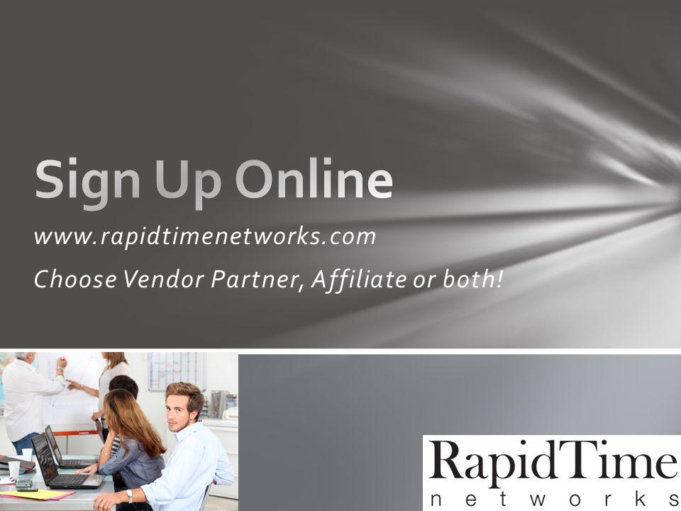 www.rapidtimenetworks.com Choose Vendor Partner, Affiliate or both!