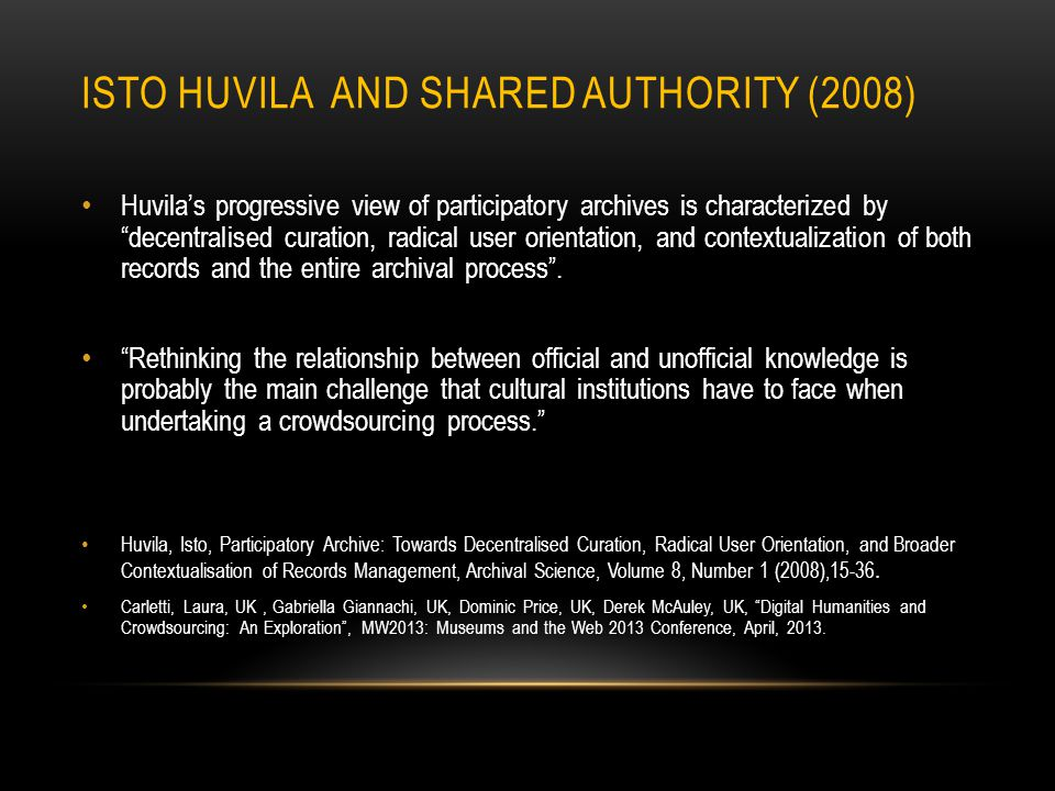 "ISTO HUVILA AND SHARED AUTHORITY (2008) Huvila's progressive view of participatory archives is characterized by ""decentralised curation, radical user"