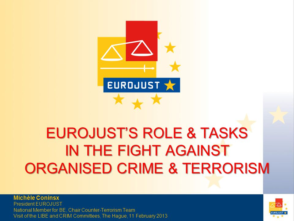 WHAT IS EUROJUST? More Effective Coordination & Cooperation 27 EU PROSECUTORS/JUDGES
