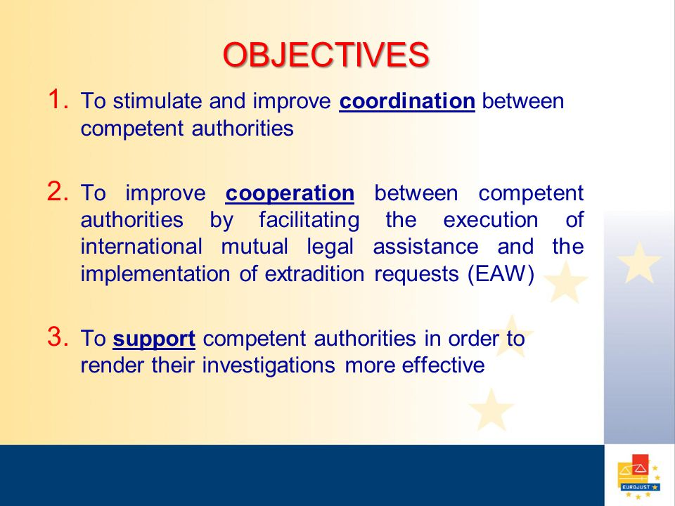 OBJECTIVES 1. To stimulate and improve coordination between competent authorities 2.