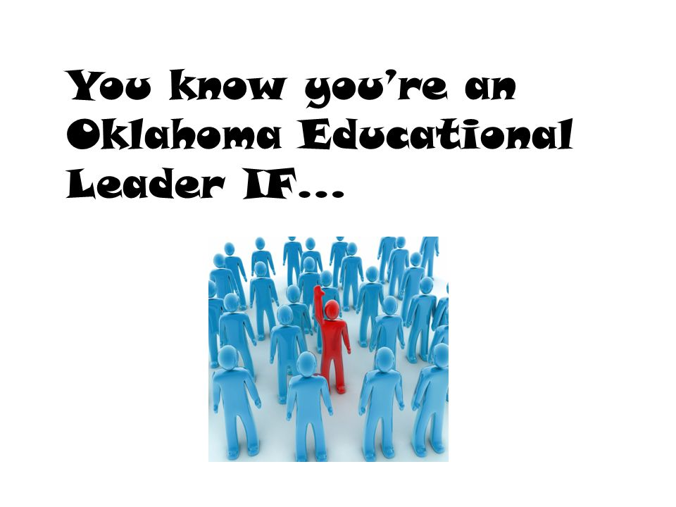 You know you're an Oklahoma Educational Leader IF…