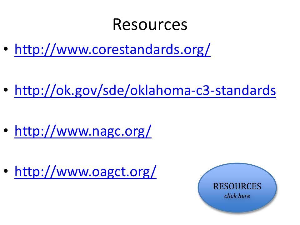 Resources http://www.corestandards.org/ http://ok.gov/sde/oklahoma-c3-standards http://www.nagc.org/ http://www.oagct.org/