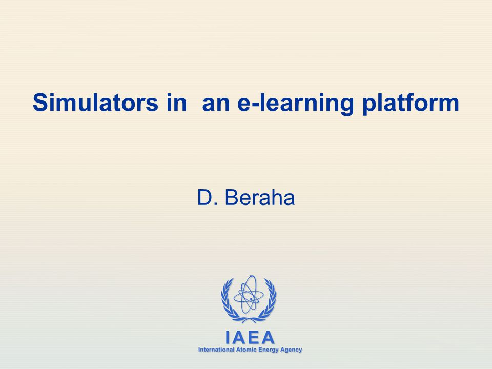 IAEA International Atomic Energy Agency Simulators in an e-learning platform D. Beraha