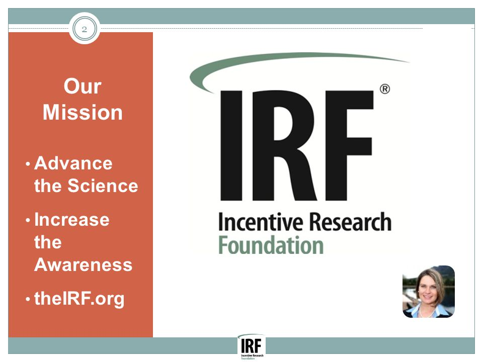Our Mission Advance the Science Increase the Awareness theIRF.org 2