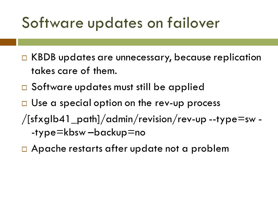 Software updates on failover  KBDB updates are unnecessary, because replication takes care of them.