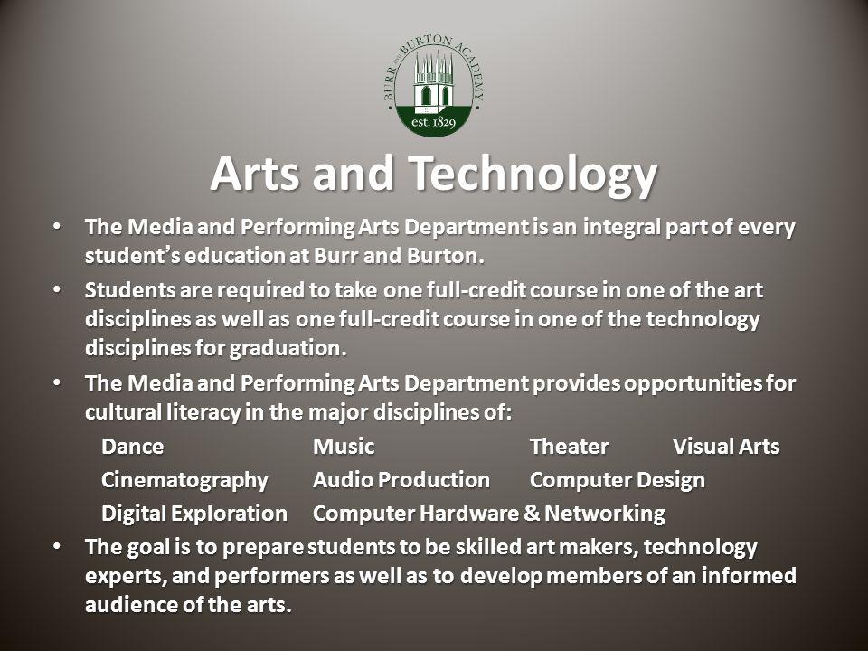 Arts and Technology The Media and Performing Arts Department is an integral part of every student's education at Burr and Burton.