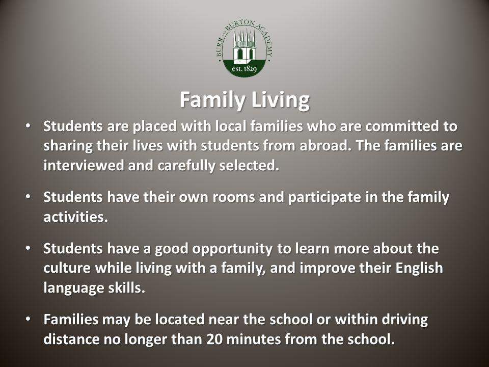 Family Living Students are placed with local families who are committed to sharing their lives with students from abroad.