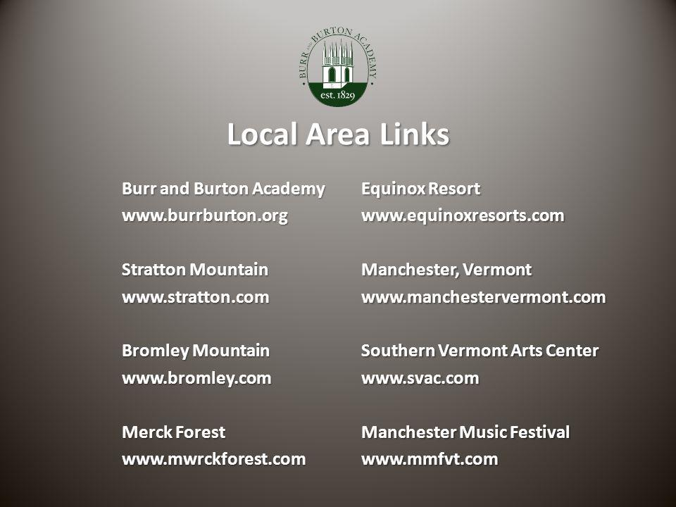 Local Area Links Equinox Resort www.equinoxresorts.com Manchester, Vermont www.manchestervermont.com Southern Vermont Arts Center www.svac.com Manchester Music Festival www.mmfvt.com Burr and Burton Academy www.burrburton.org Stratton Mountain www.stratton.com Bromley Mountain www.bromley.com Merck Forest www.mwrckforest.com