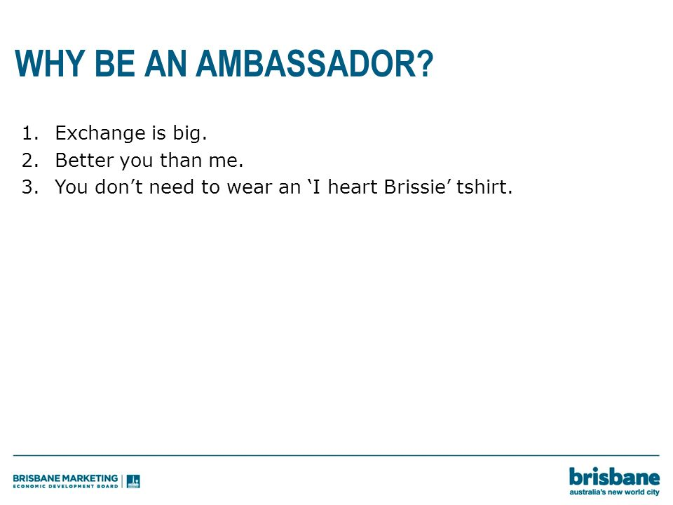 WHY BE AN AMBASSADOR. 1.Exchange is big. 2.Better you than me.