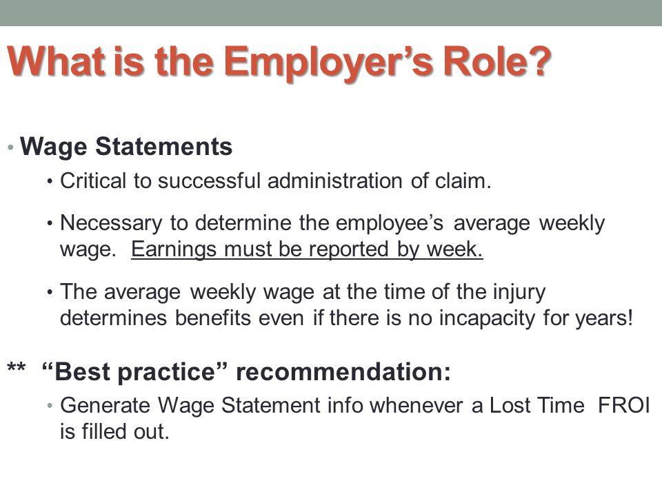 What is the Employer's Role. Wage Statements Critical to successful administration of claim.