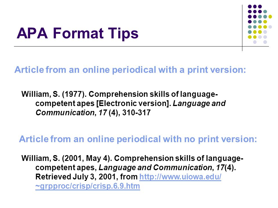 APA Format Tips Article from an online periodical with a print version: William, S. (1977). Comprehension skills of language- competent apes [Electron