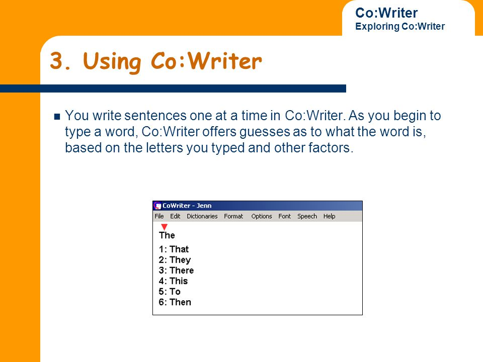 Co:Writer Exploring Co:Writer 3. Using Co:Writer You write sentences one at a time in Co:Writer.