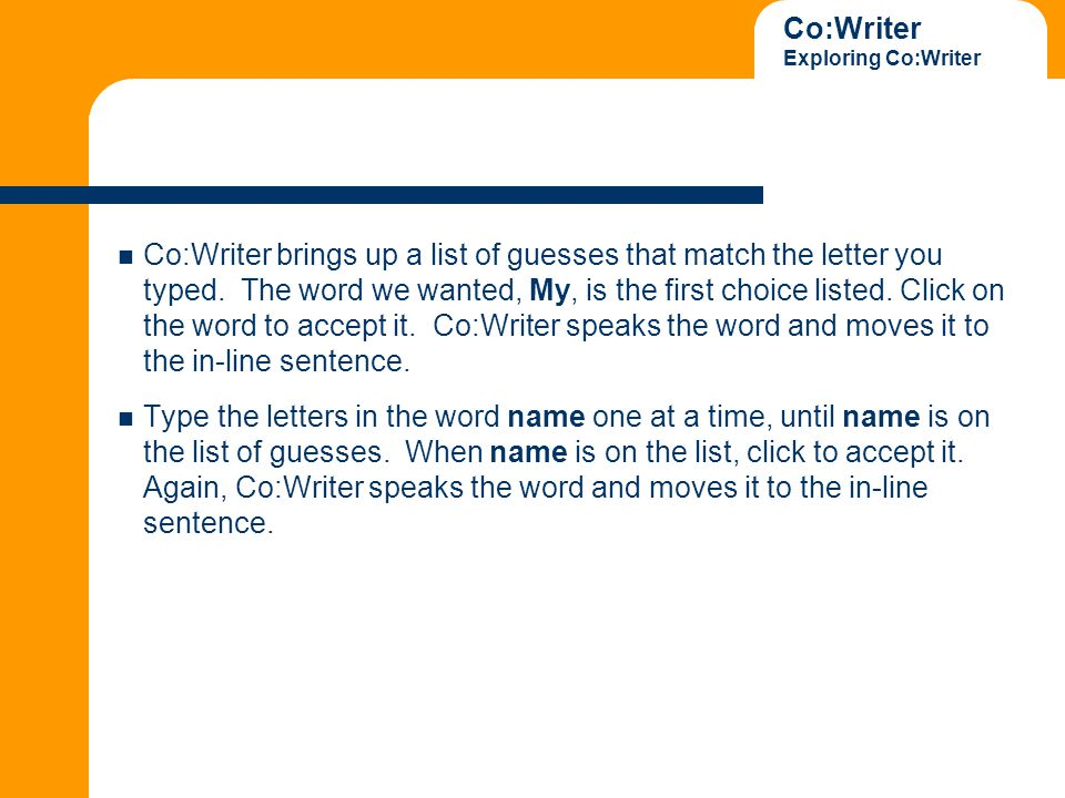 Co:Writer Exploring Co:Writer Co:Writer brings up a list of guesses that match the letter you typed.