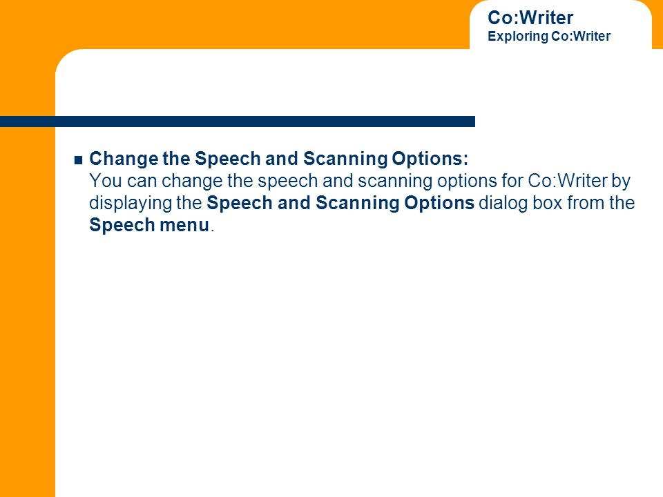 Co:Writer Exploring Co:Writer Change the Speech and Scanning Options: You can change the speech and scanning options for Co:Writer by displaying the Speech and Scanning Options dialog box from the Speech menu.