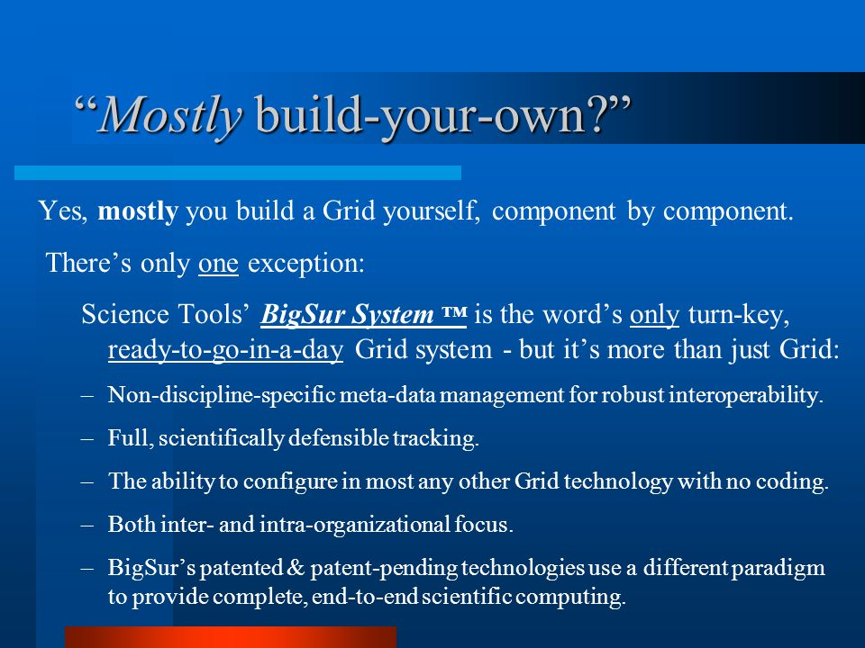 """Mostly build-your-own?"" Yes, mostly you build a Grid yourself, component by component. There's only one exception: Science Tools' BigSur System ™ is"
