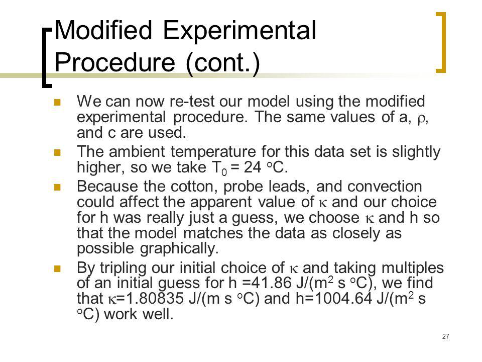 27 Modified Experimental Procedure (cont.) We can now re-test our model using the modified experimental procedure. The same values of a, , and c are