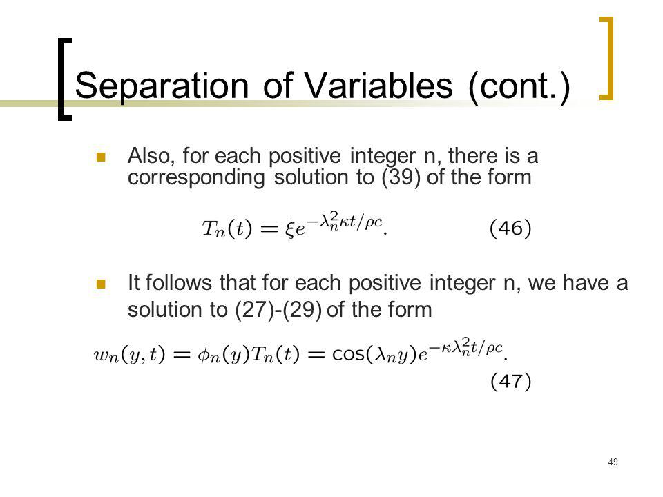 49 Separation of Variables (cont.) Also, for each positive integer n, there is a corresponding solution to (39) of the form It follows that for each p
