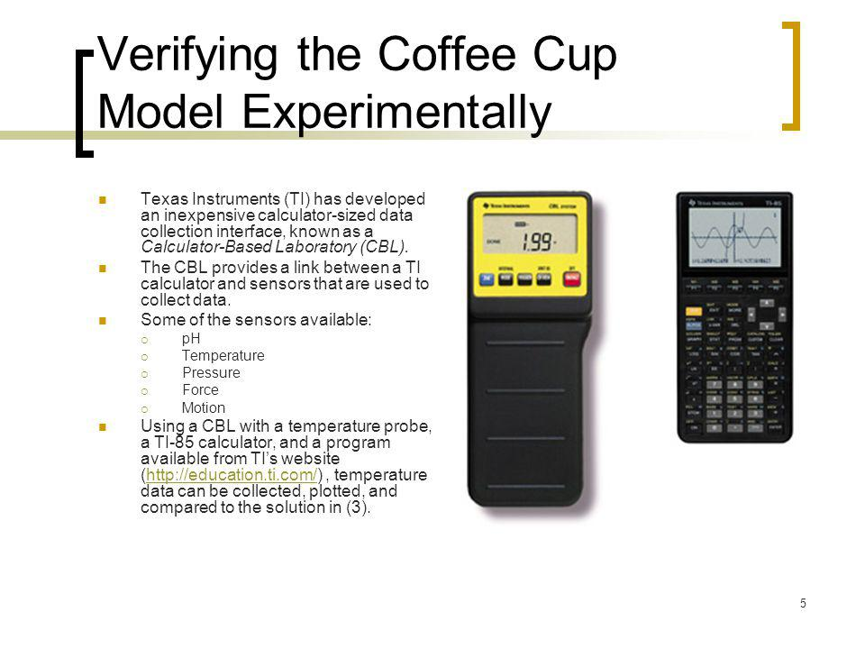 5 Verifying the Coffee Cup Model Experimentally Texas Instruments (TI) has developed an inexpensive calculator-sized data collection interface, known