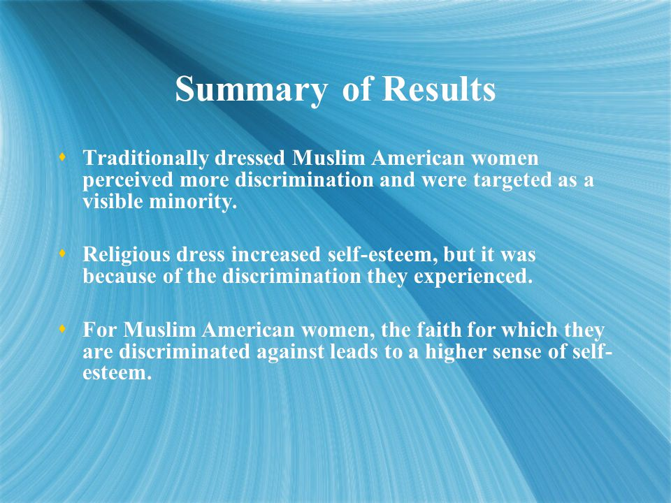 Summary of Results  Traditionally dressed Muslim American women perceived more discrimination and were targeted as a visible minority.