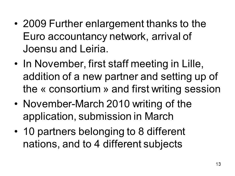 13 2009 Further enlargement thanks to the Euro accountancy network, arrival of Joensu and Leiria. In November, first staff meeting in Lille, addition