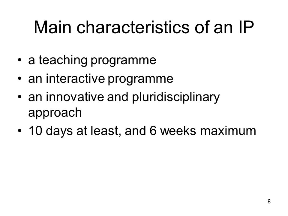 8 Main characteristics of an IP a teaching programme an interactive programme an innovative and pluridisciplinary approach 10 days at least, and 6 wee