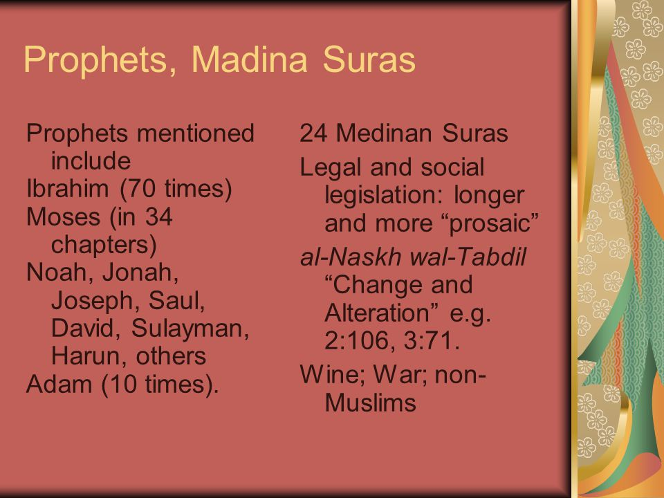 Prophets, Madina Suras 24 Medinan Suras Legal and social legislation: longer and more prosaic al-Naskh wal-Tabdil Change and Alteration e.g.