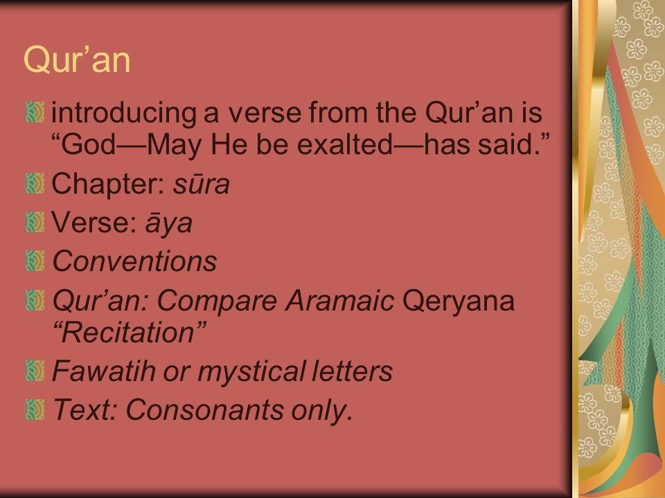 Qur'an introducing a verse from the Qur'an is God—May He be exalted—has said. Chapter: sūra Verse: āya Conventions Qur'an: Compare Aramaic Qeryana Recitation Fawatih or mystical letters Text: Consonants only.