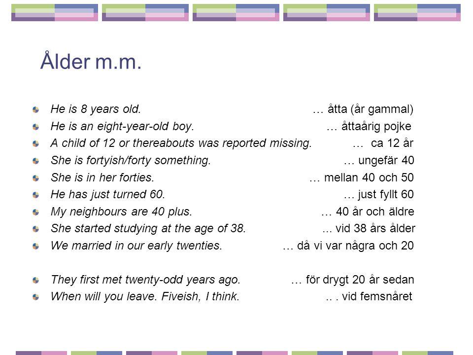 Ålder m.m. He is 8 years old. … åtta (år gammal) He is an eight-year-old boy.