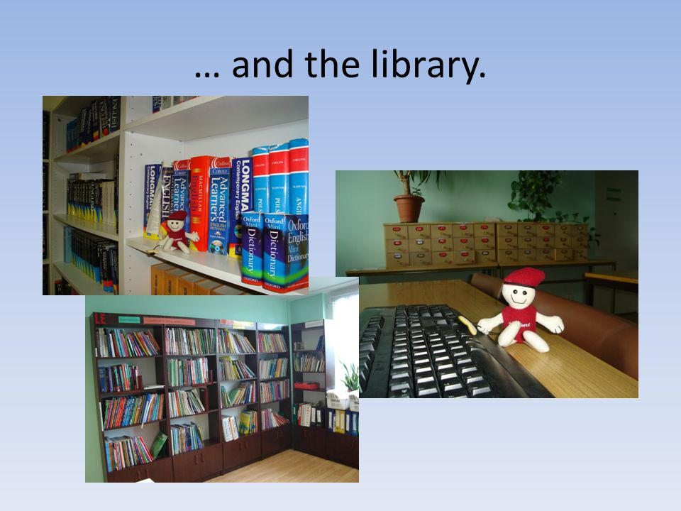 … and the library.
