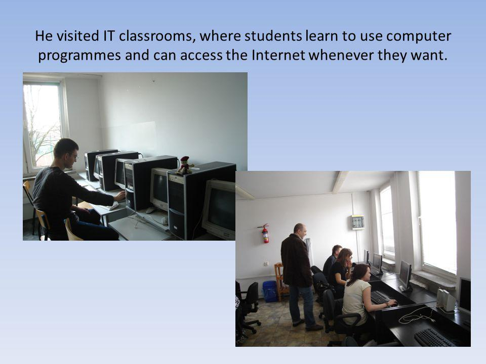 He visited IT classrooms, where students learn to use computer programmes and can access the Internet whenever they want.