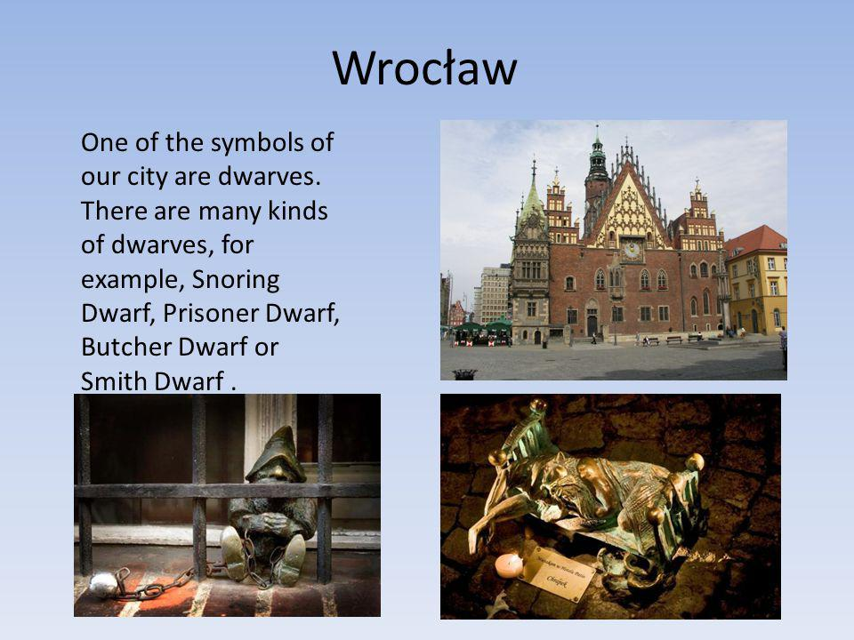Wrocław One of the symbols of our city are dwarves.
